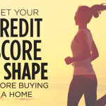 Get Your Credit Score In Shape – Before Buying A Home